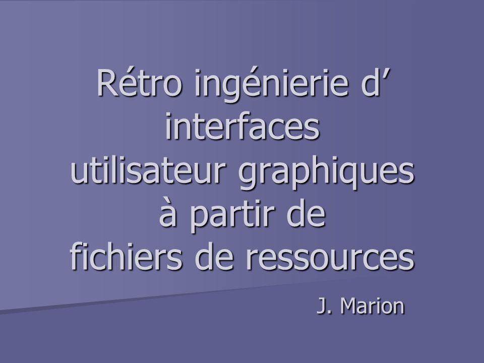 Rétro ingénierie d' interfaces utilisateur graphiques à partir de fichiers de ressources J. Marion