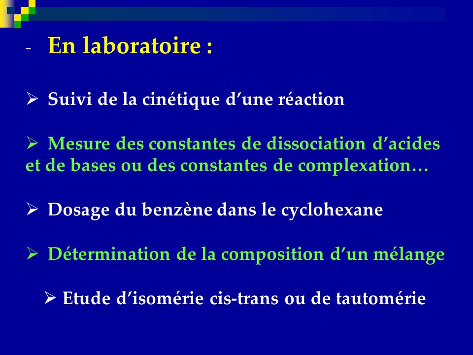 En laboratoire : Suivi de la cinétique d'une réaction. Mesure des constantes de dissociation d'acides et de bases ou des constantes de complexation…