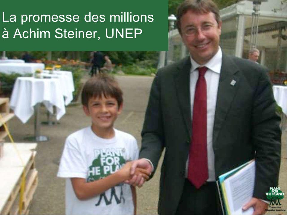 La promesse des millions à Achim Steiner, UNEP