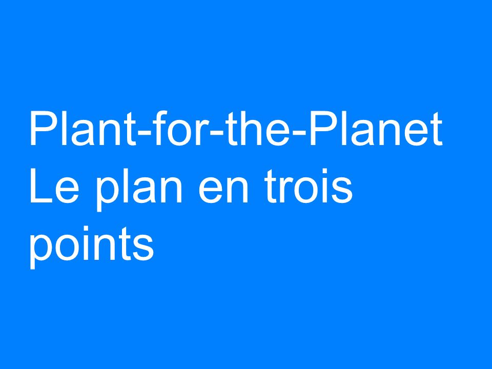 Plant-for-the-Planet Le plan en trois points