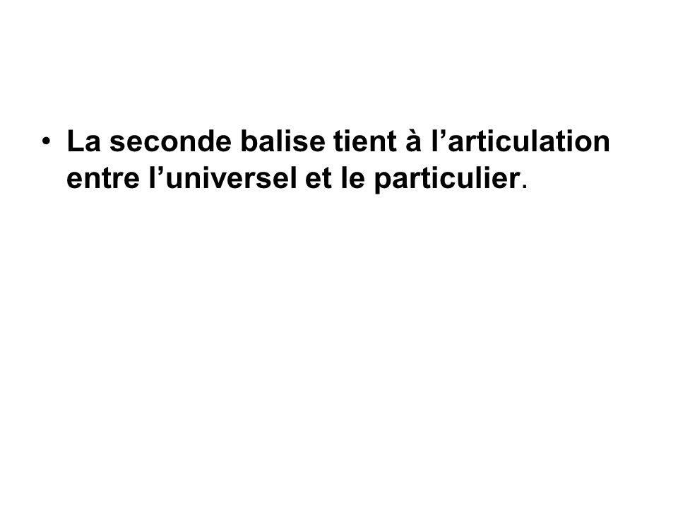 La seconde balise tient à l'articulation entre l'universel et le particulier.