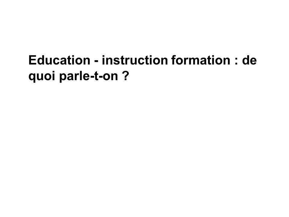 Education - instruction formation : de quoi parle-t-on