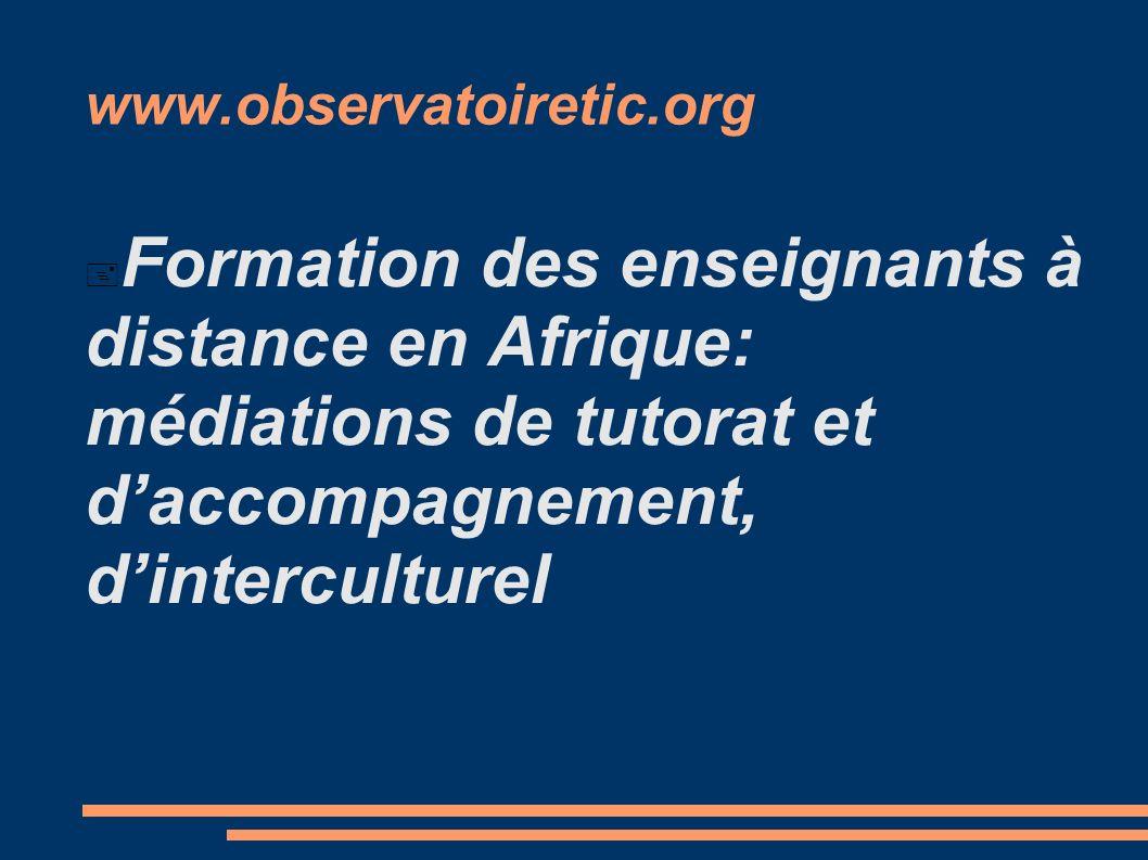 www.observatoiretic.org Formation des enseignants à distance en Afrique: médiations de tutorat et d'accompagnement, d'interculturel.