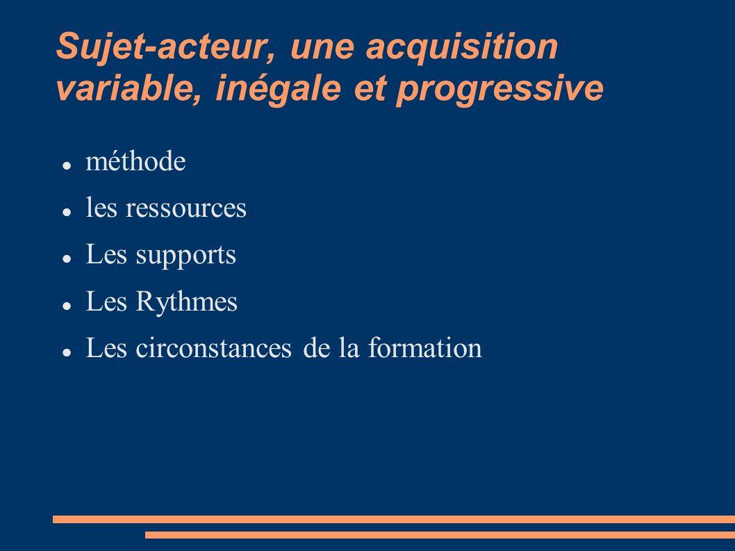 Sujet-acteur, une acquisition variable, inégale et progressive