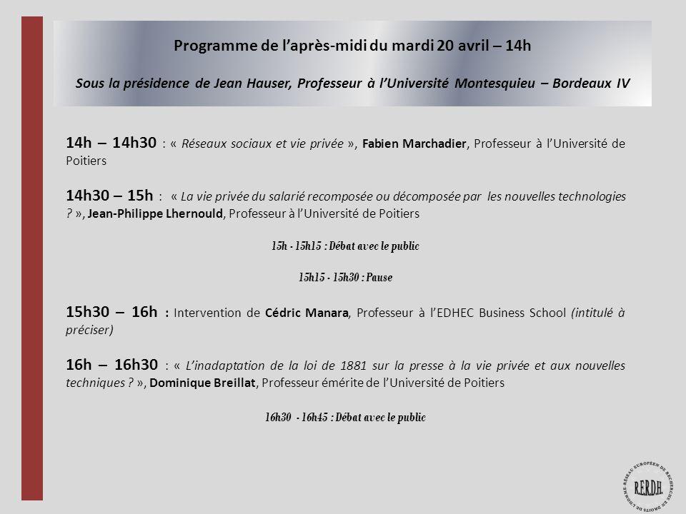 Programme de l'après-midi du mardi 20 avril – 14h Sous la présidence de Jean Hauser, Professeur à l'Université Montesquieu – Bordeaux IV