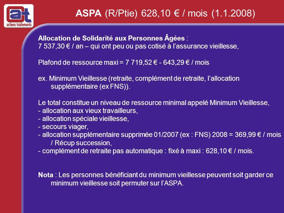 ASPA (R/Ptie) 628,10 € / mois (1.1.2008)