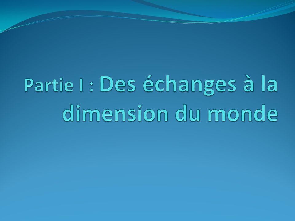 Partie I : Des échanges à la dimension du monde