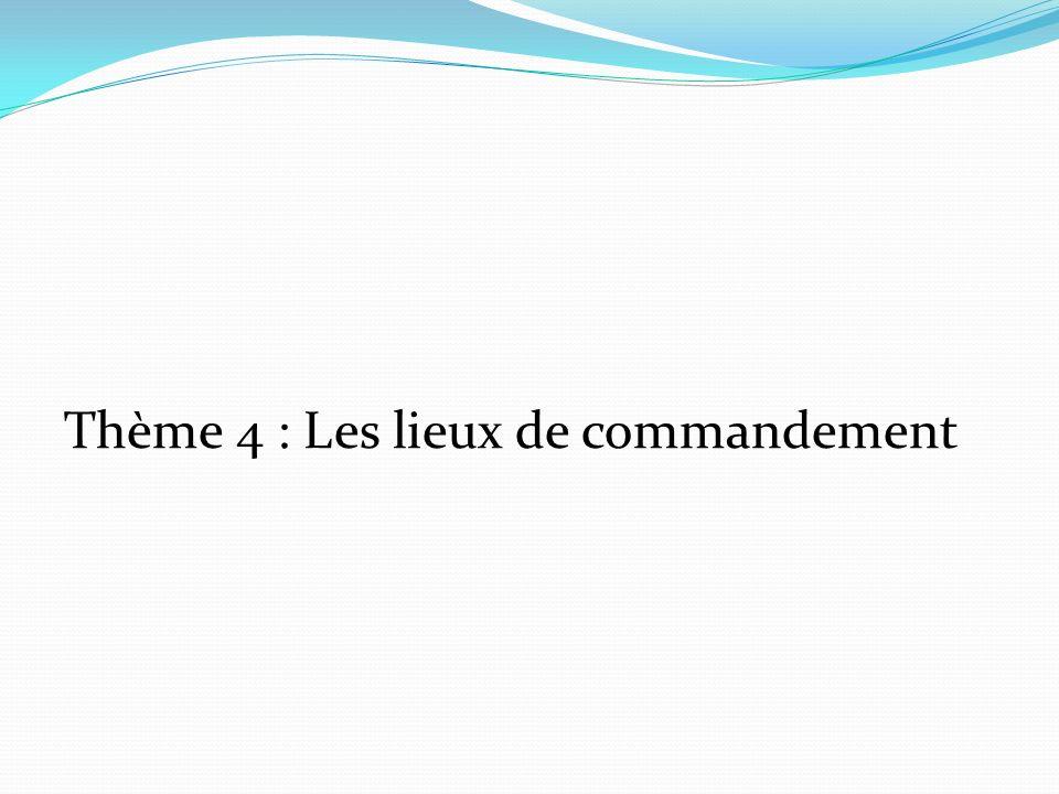 Thème 4 : Les lieux de commandement