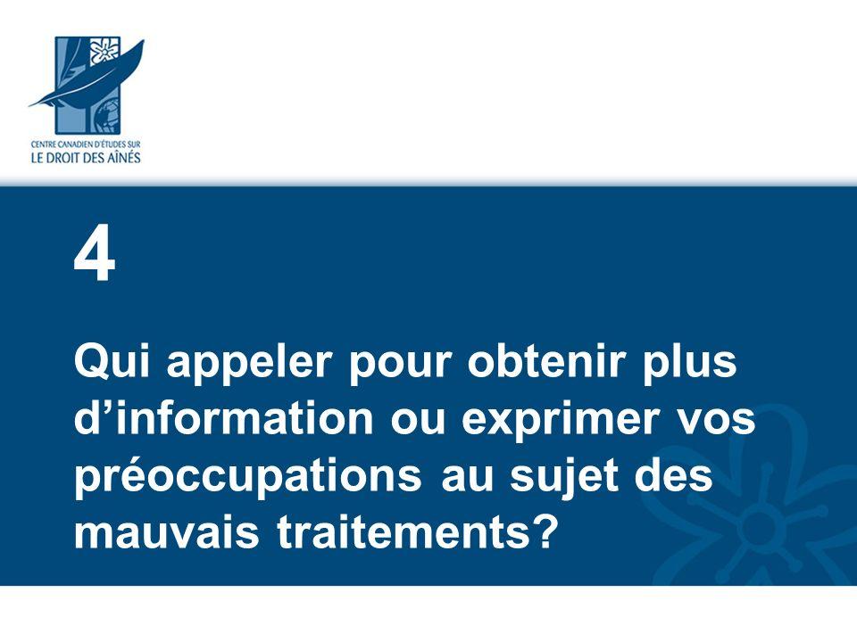 4 Qui appeler pour obtenir plus d'information ou exprimer vos préoccupations au sujet des mauvais traitements