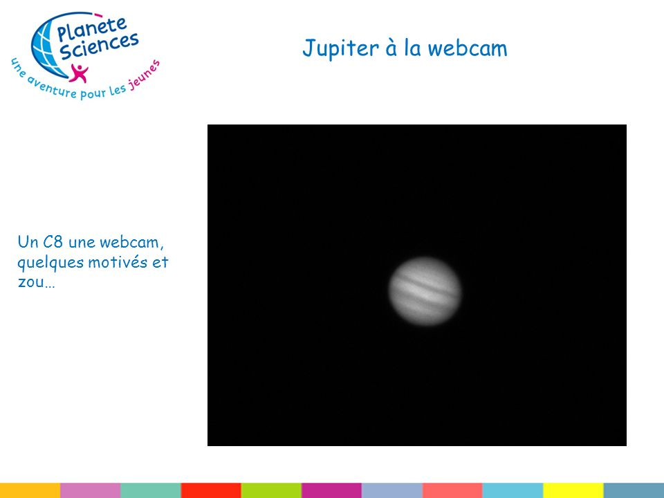 Jupiter à la webcam Un C8 une webcam, quelques motivés et zou…