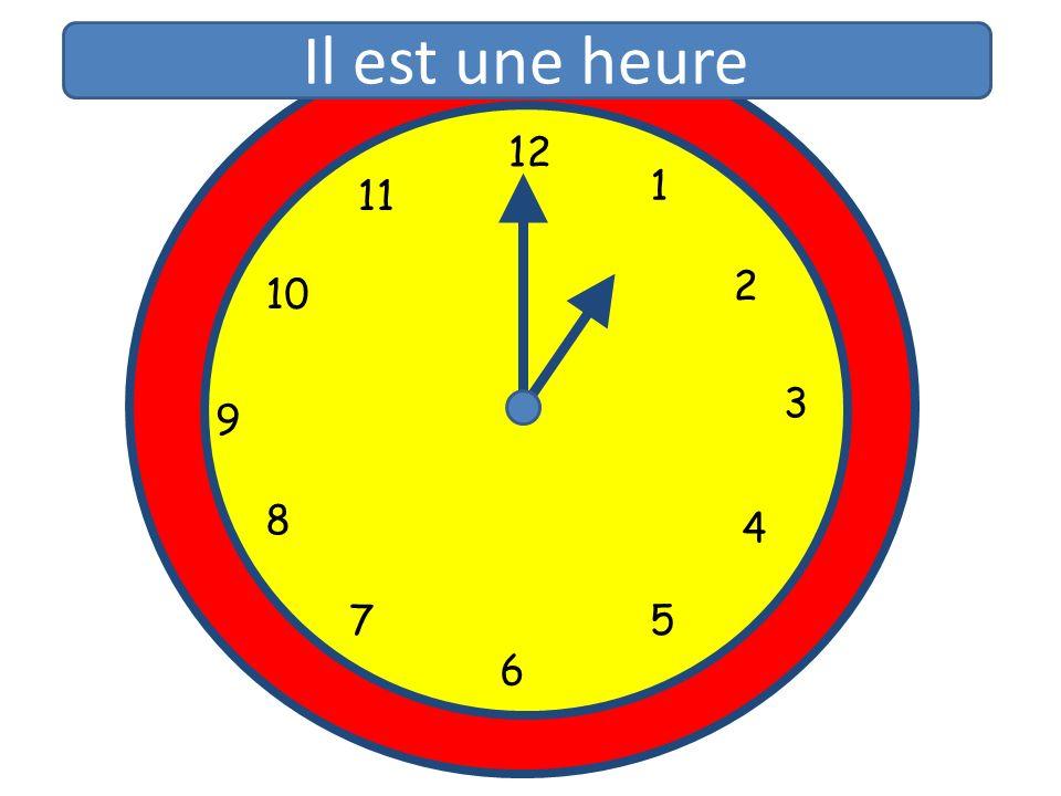 Il est une heure 12 12 11 1 1 11 10 2 2 10 3 9 3 9 8 4 8 5 4 7 6 7 5 6