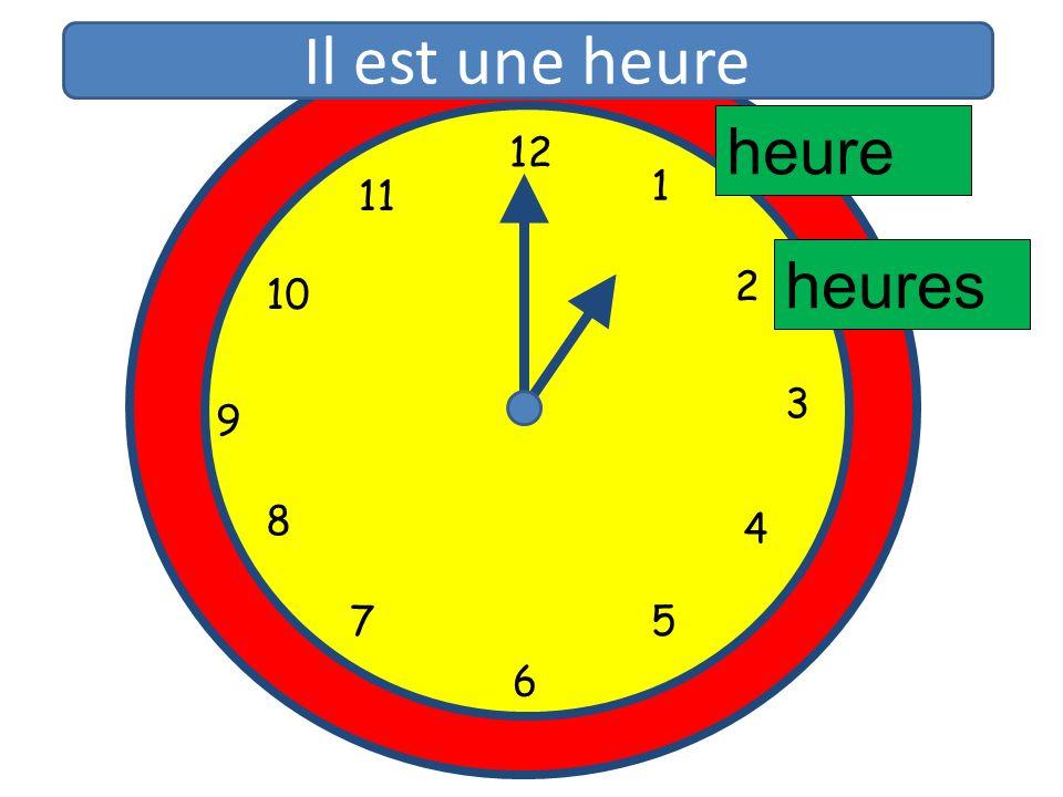 Il est une heure heure 12 11 1 10 2 heures 3 9 8 4 5 7 6 12 1 11 2 10