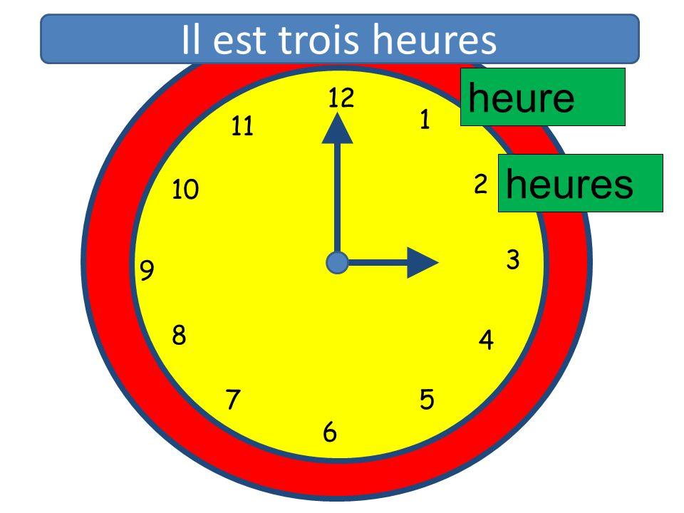 Il est trois heures heure 12 11 1 10 2 heures 3 9 8 4 5 7 6 12 1 11 2