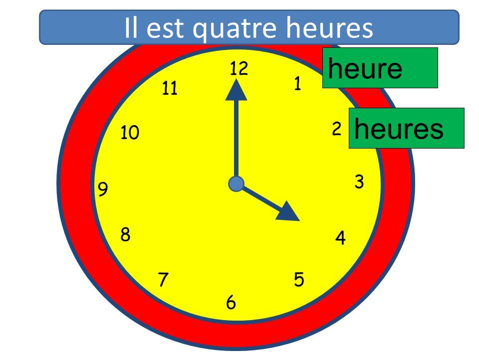 Il est quatre heures heure 12 11 1 10 2 heures 3 9 8 4 5 7 6 12 1 11 2