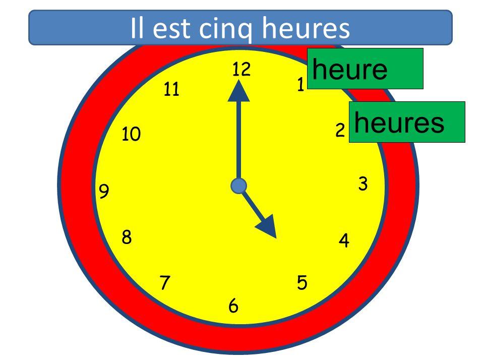 Il est cinq heures heure 12 11 1 heures 10 2 3 9 8 4 5 7 6 12 1 11 2