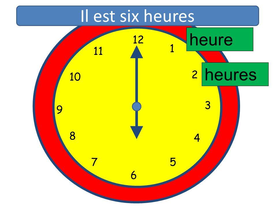 Il est six heures heure 12 11 1 10 2 heures 3 9 8 4 5 7 6 12 1 11 2 10