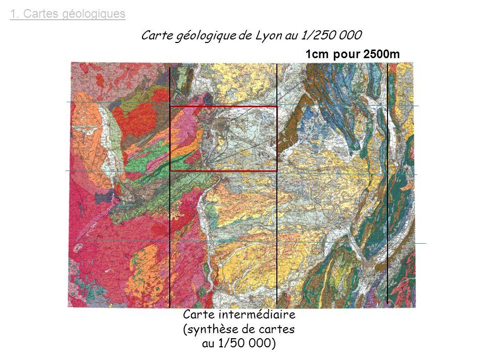 1. Cartes géologiques Carte géologique de Lyon au 1/250 000. 1cm pour 2500m. Carte intermédiaire.