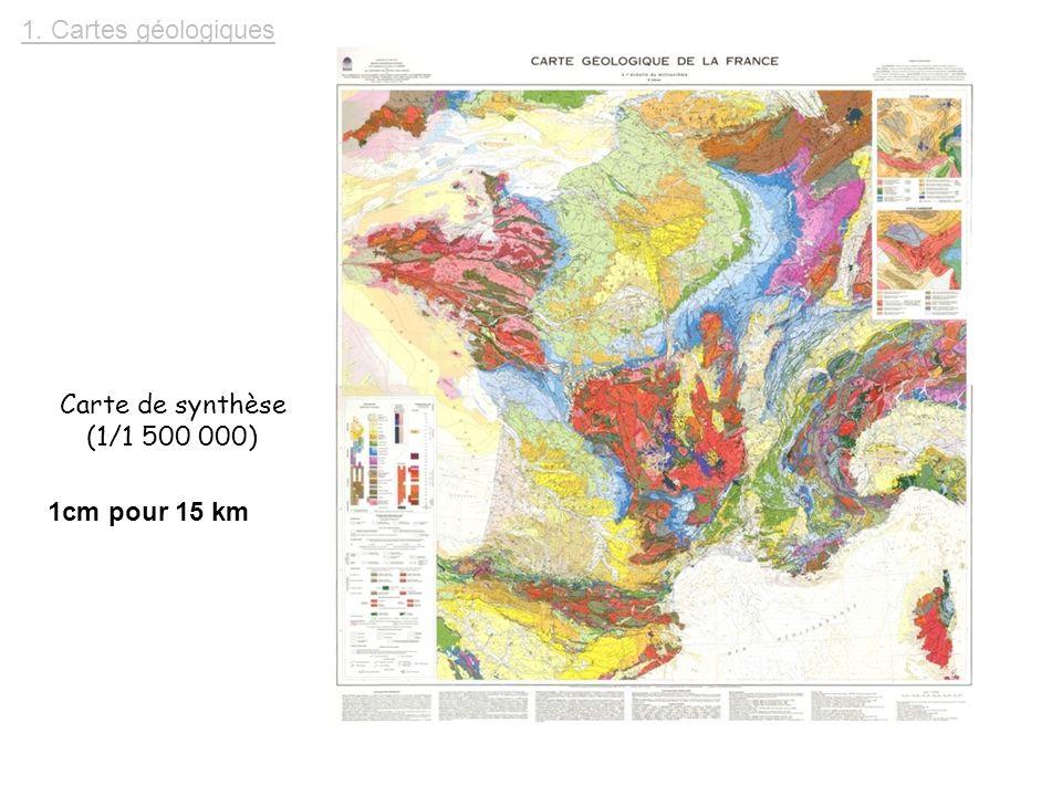 1. Cartes géologiques Carte de synthèse (1/1 500 000) 1cm pour 15 km