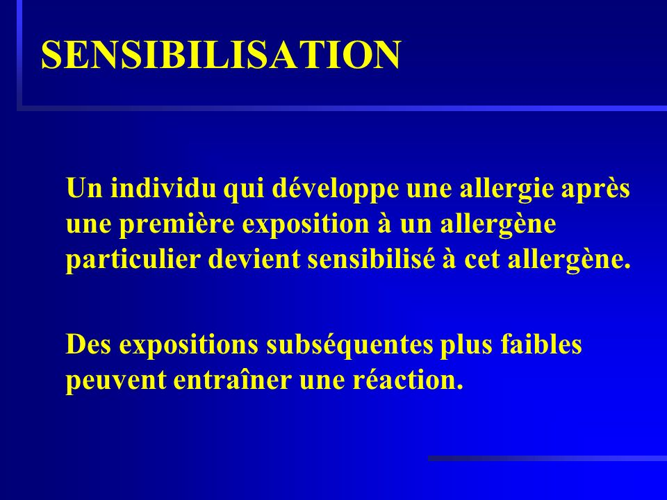 SENSIBILISATION Un individu qui développe une allergie après une première exposition à un allergène particulier devient sensibilisé à cet allergène.