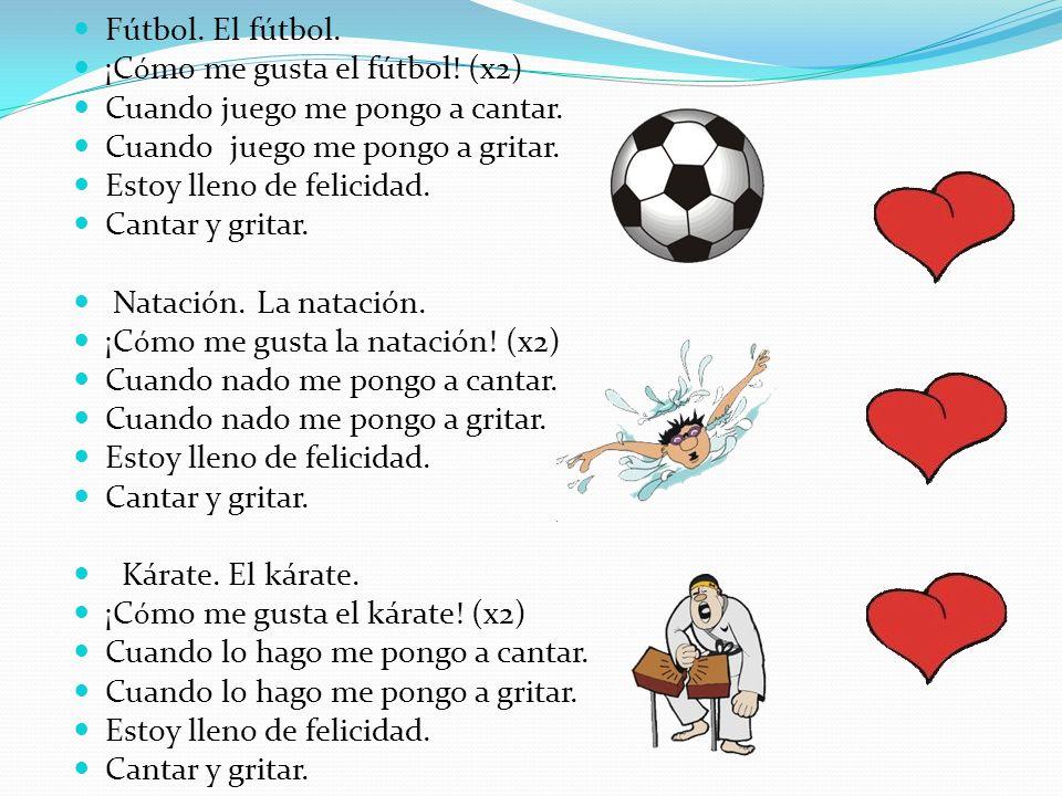 Fútbol. El fútbol. ¡Cómo me gusta el fútbol! (x2) Cuando juego me pongo a cantar. Cuando juego me pongo a gritar.