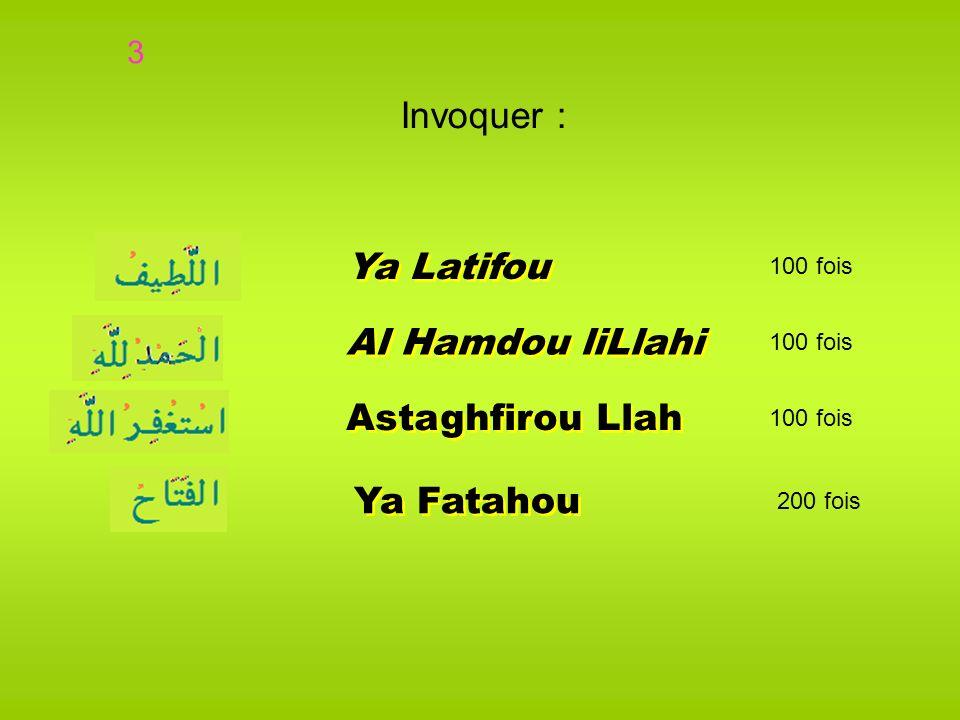 Invoquer : Ya Latifou Al Hamdou liLlahi Astaghfirou Llah Ya Fatahou 3