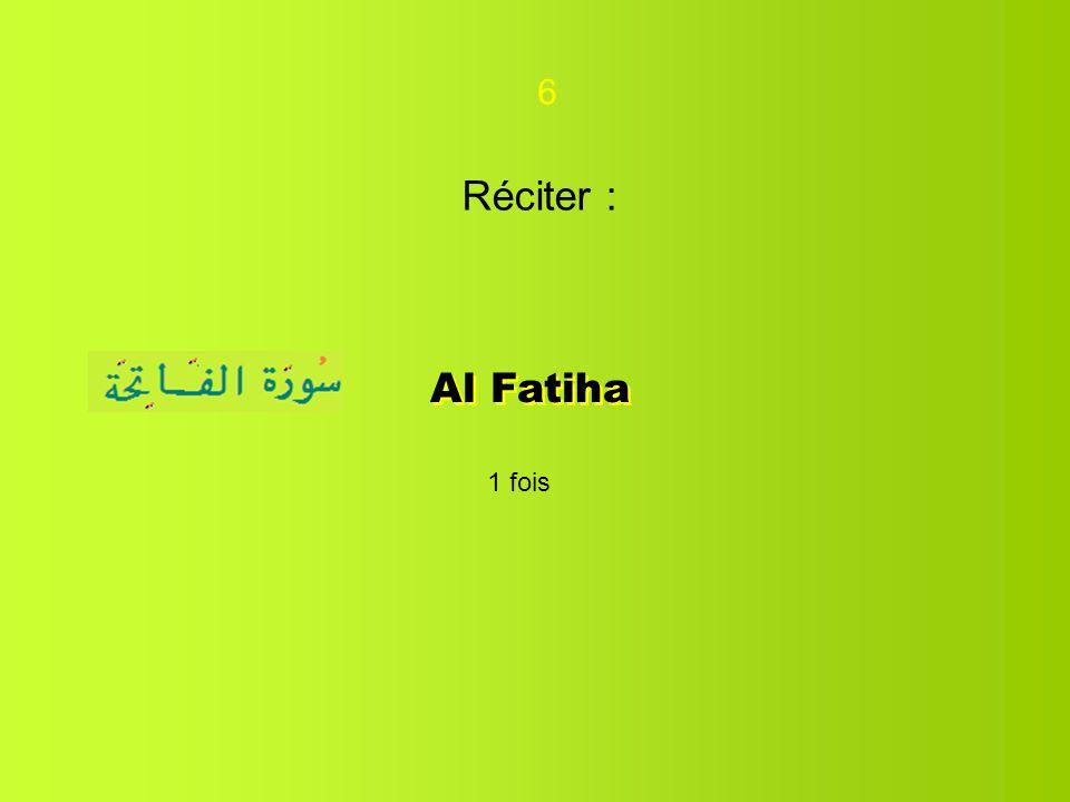 6 Réciter : Al Fatiha 1 fois