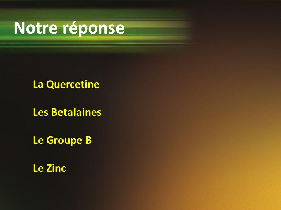 Notre réponse La Quercetine Les Betalaines Le Groupe B Le Zinc