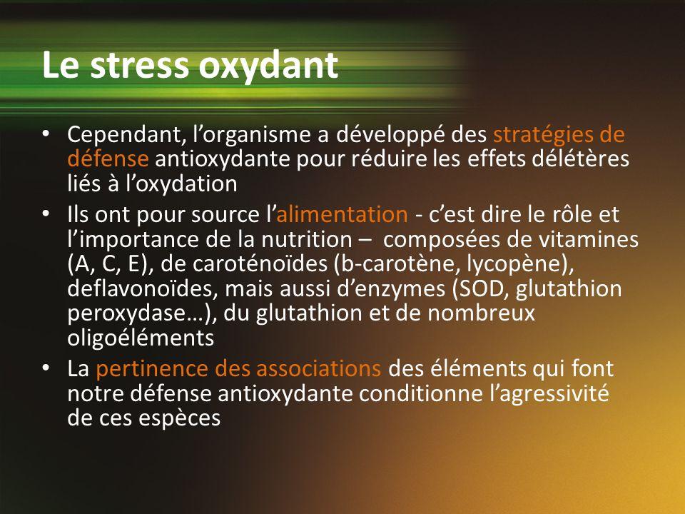 Le stress oxydant Cependant, l'organisme a développé des stratégies de défense antioxydante pour réduire les effets délétères liés à l'oxydation.