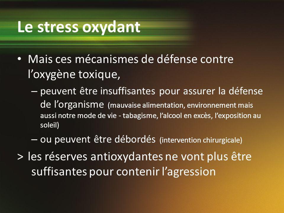 Le stress oxydant Mais ces mécanismes de défense contre l'oxygène toxique,