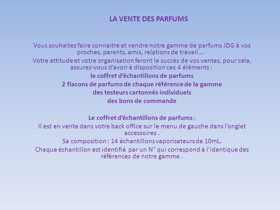 LA VENTE DES PARFUMS Vous souhaitez faire connaitre et vendre notre gamme de parfums JDG à vos proches, parents, amis, relations de travail….