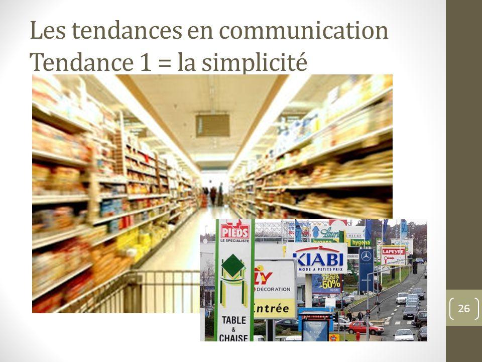Les tendances en communication Tendance 1 = la simplicité
