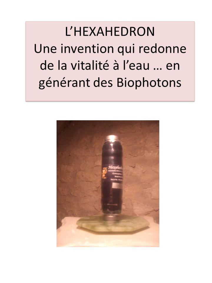 L'HEXAHEDRON Une invention qui redonne de la vitalité à l'eau … en générant des Biophotons