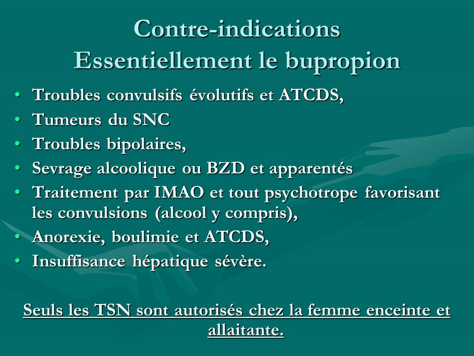 Contre-indications Essentiellement le bupropion