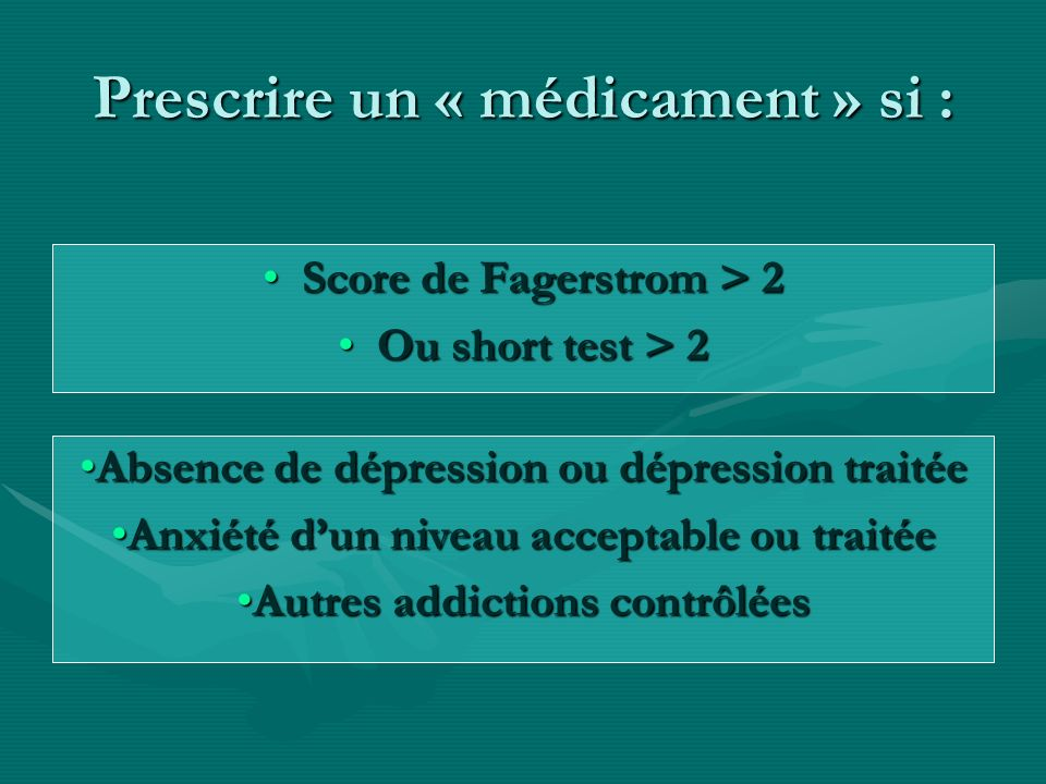 Prescrire un « médicament » si :