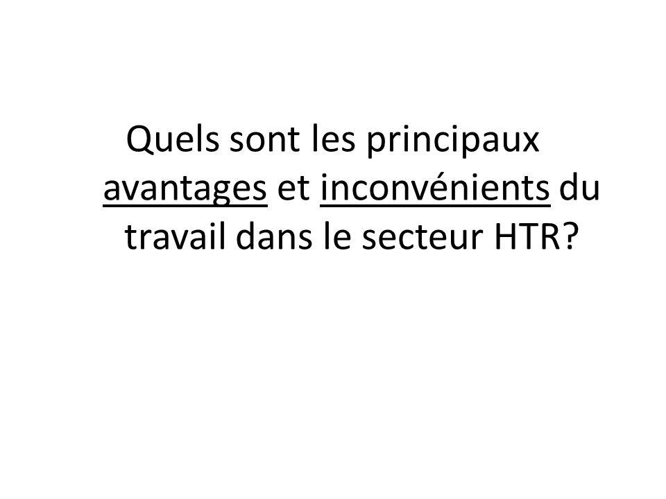 Quels sont les principaux avantages et inconvénients du travail dans le secteur HTR