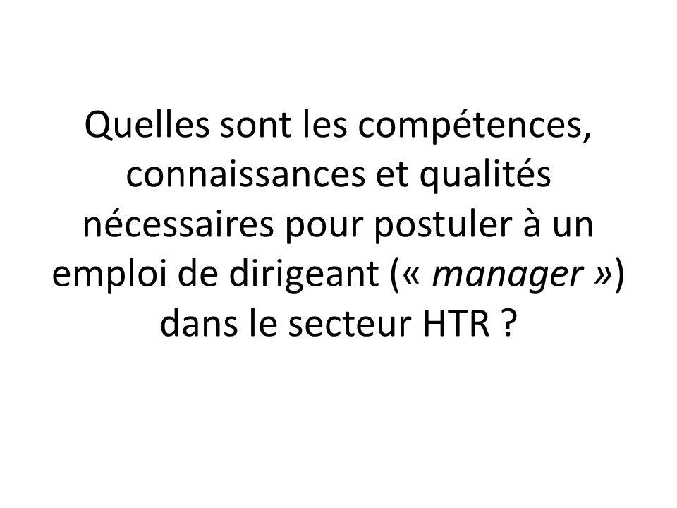 Quelles sont les compétences, connaissances et qualités nécessaires pour postuler à un emploi de dirigeant (« manager ») dans le secteur HTR