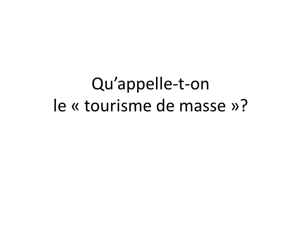 Qu'appelle-t-on le « tourisme de masse »
