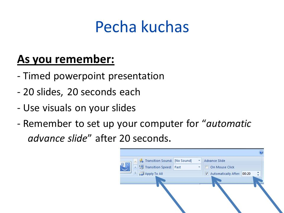 Pecha kuchas As you remember: - Timed powerpoint presentation
