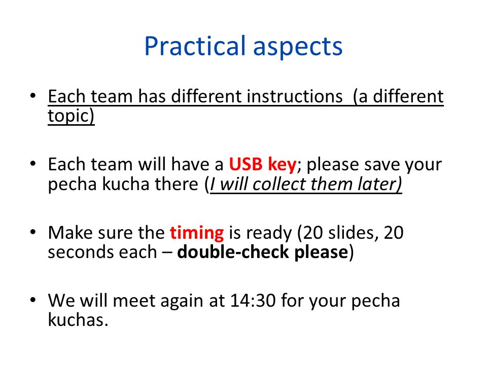 Practical aspects Each team has different instructions (a different topic)