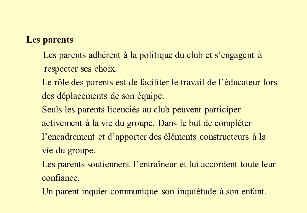 Les parents Les parents adhérent à la politique du club et s'engagent à. respecter ses choix.