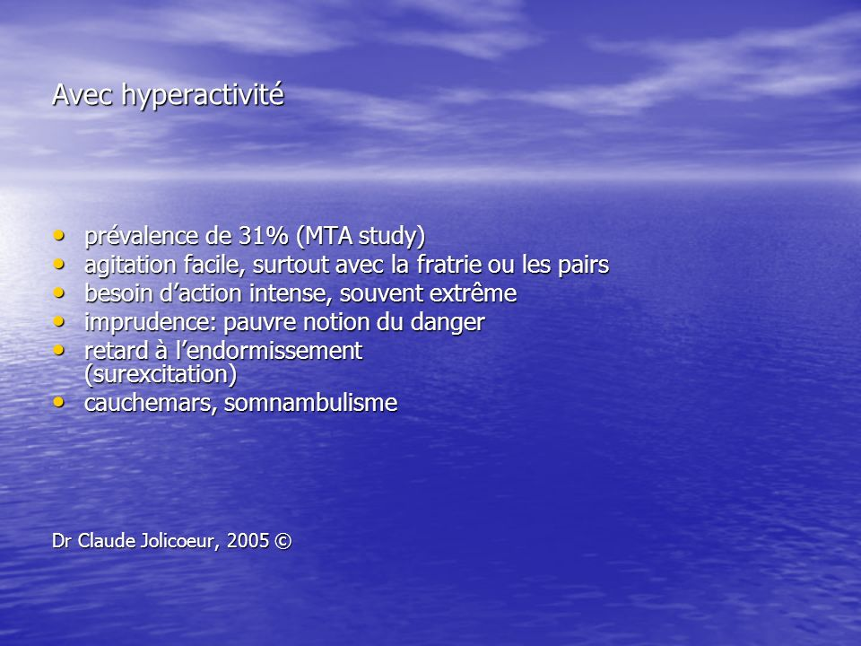 Avec hyperactivité prévalence de 31% (MTA study)
