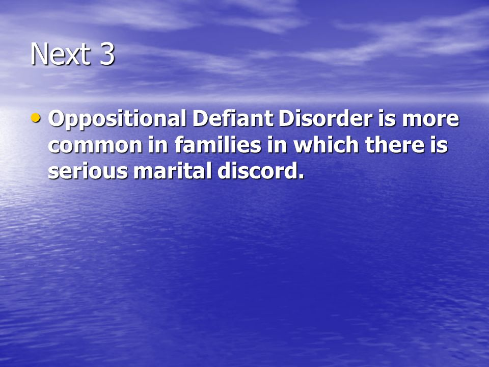 Next 3 Oppositional Defiant Disorder is more common in families in which there is serious marital discord.