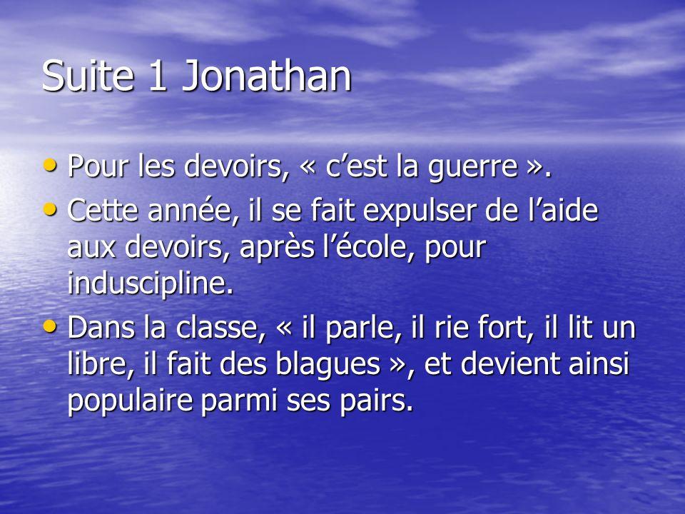 Suite 1 Jonathan Pour les devoirs, « c'est la guerre ».
