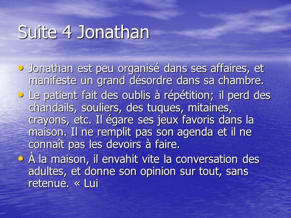 Suite 4 Jonathan Jonathan est peu organisé dans ses affaires, et manifeste un grand désordre dans sa chambre.