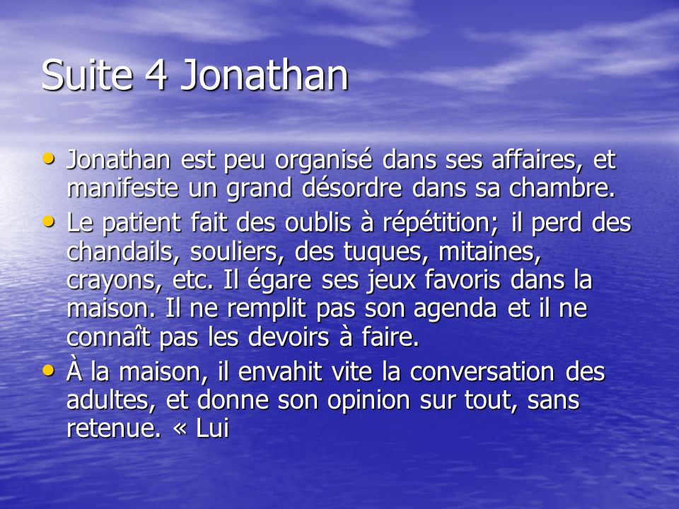 Suite 4 JonathanJonathan est peu organisé dans ses affaires, et manifeste un grand désordre dans sa chambre.