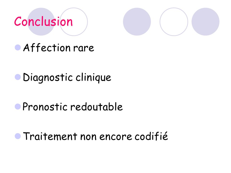 Conclusion Affection rare Diagnostic clinique Pronostic redoutable