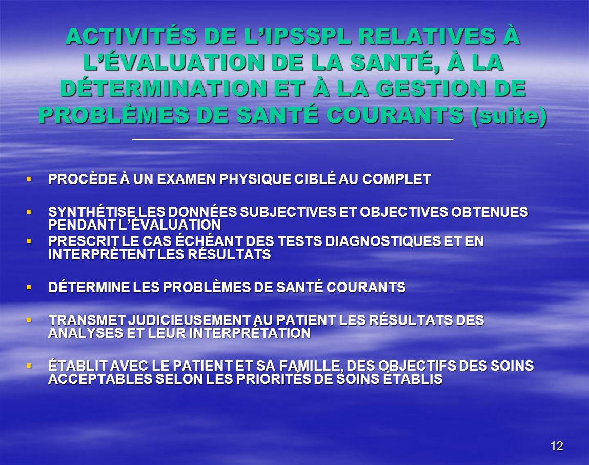 ACTIVITÉS DE L'IPSSPL RELATIVES À L'ÉVALUATION DE LA SANTÉ, À LA DÉTERMINATION ET À LA GESTION DE PROBLÈMES DE SANTÉ COURANTS (suite)