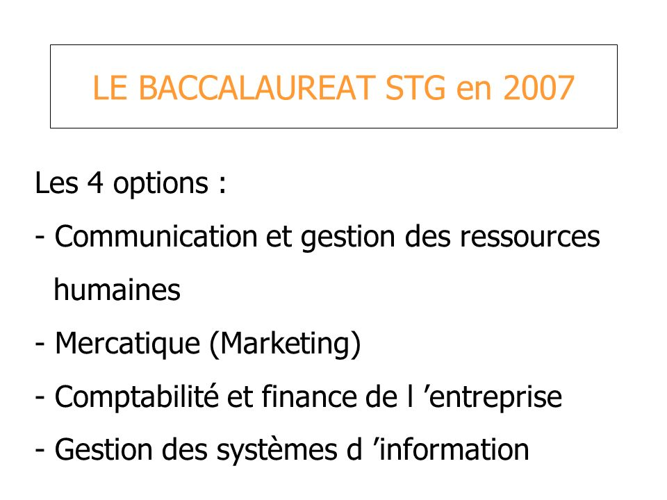 LE BACCALAUREAT STG en 2007 Les 4 options :