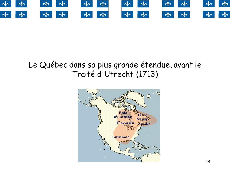 Le Québec dans sa plus grande étendue, avant le Traité d Utrecht (1713)