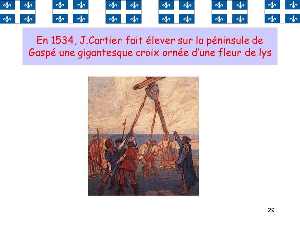 En 1534, J.Cartier fait élever sur la péninsule de Gaspé une gigantesque croix ornée d'une fleur de lys